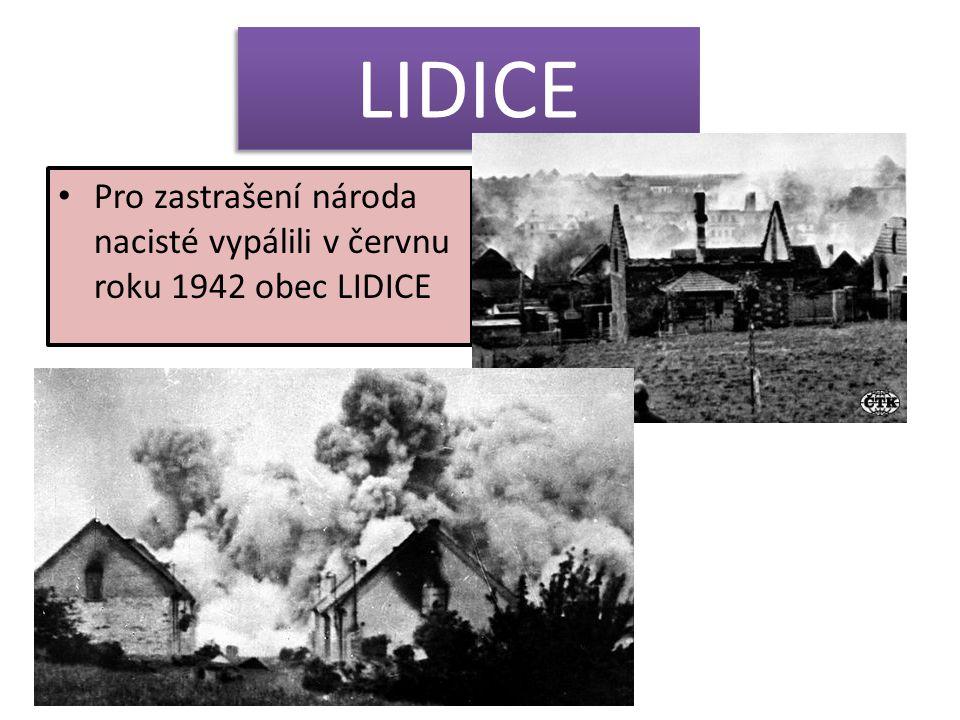 LIDICE Pro zastrašení národa nacisté vypálili v červnu roku 1942 obec LIDICE