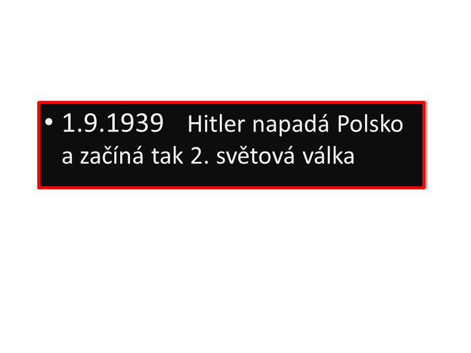 1.9.1939 Hitler napadá Polsko a začíná tak 2. světová válka