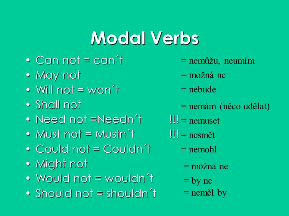 Modal Verbs Can not = can´t May not Will not = won´t Shall not