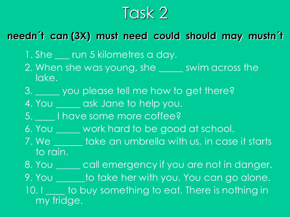Task 2 needn´t can (3X) must need could should may mustn´t