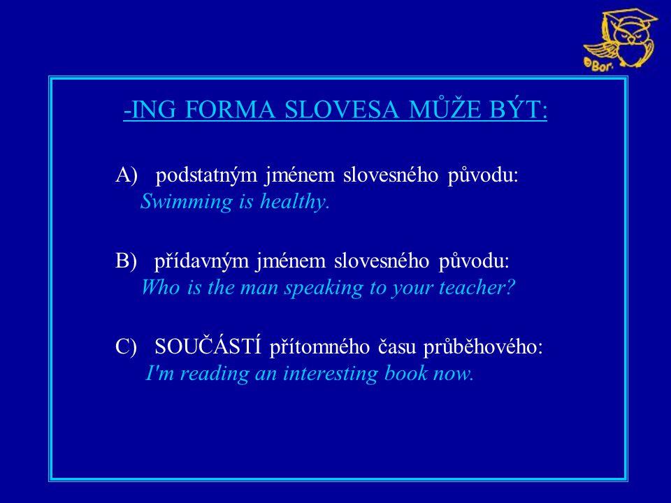 -ING FORMA SLOVESA MŮŽE BÝT: