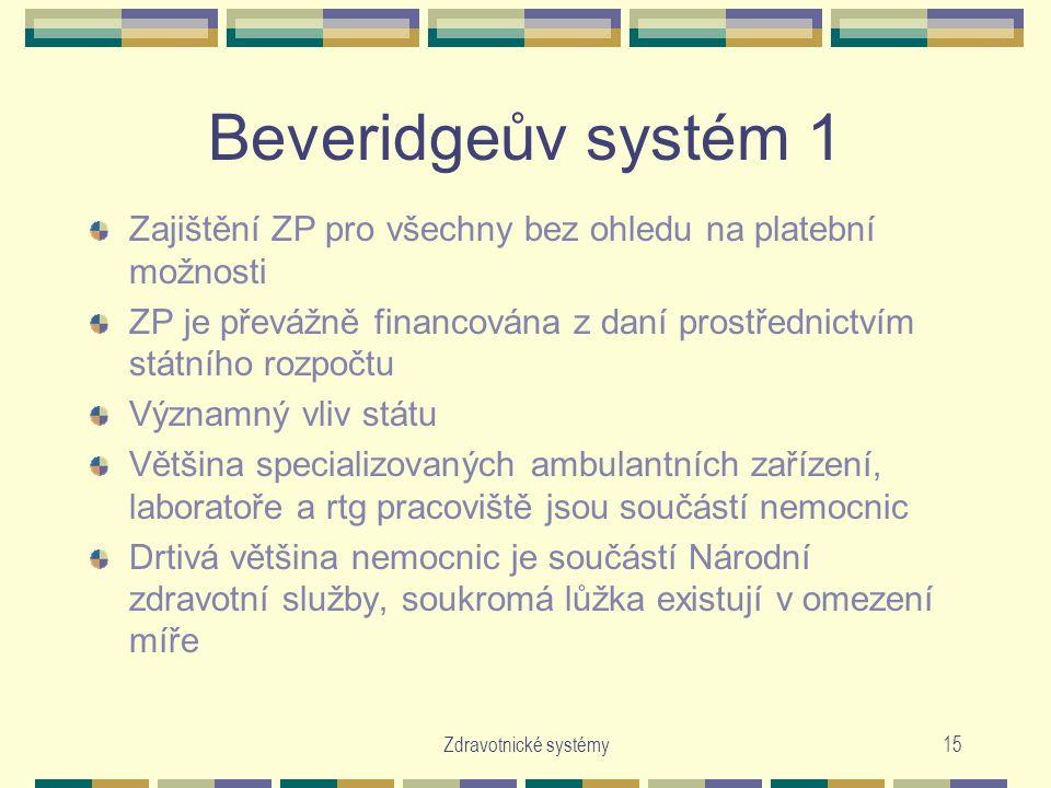 Beveridgeův systém 1 Zajištění ZP pro všechny bez ohledu na platební možnosti. ZP je převážně financována z daní prostřednictvím státního rozpočtu.