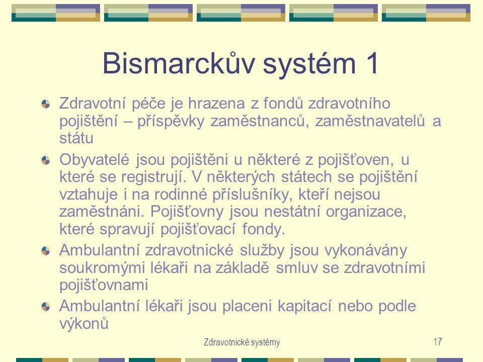 Bismarckův systém 1 Zdravotní péče je hrazena z fondů zdravotního pojištění – příspěvky zaměstnanců, zaměstnavatelů a státu.