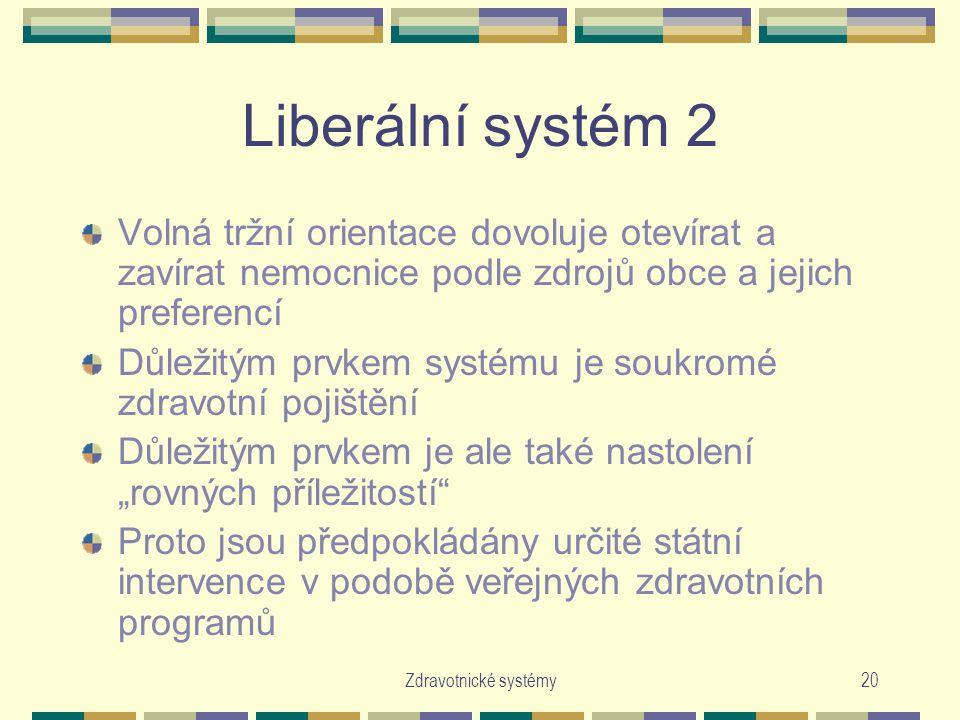 Liberální systém 2 Volná tržní orientace dovoluje otevírat a zavírat nemocnice podle zdrojů obce a jejich preferencí.
