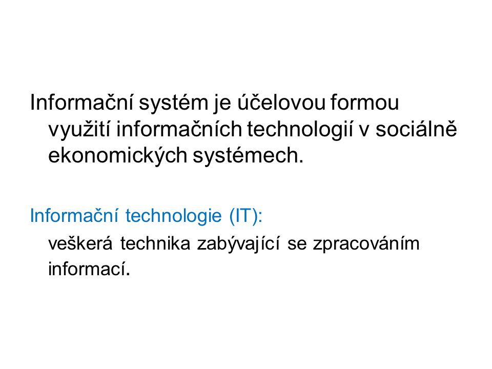 Informační systém je účelovou formou využití informačních technologií v sociálně ekonomických systémech.