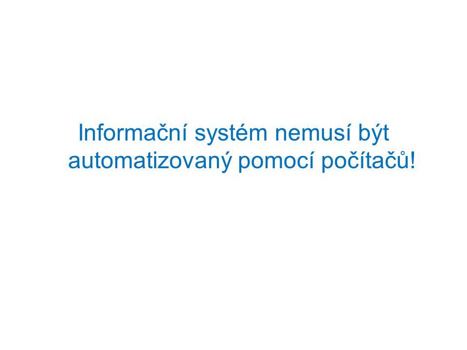 Informační systém nemusí být automatizovaný pomocí počítačů!