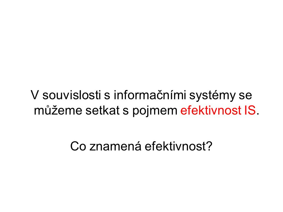 V souvislosti s informačními systémy se můžeme setkat s pojmem efektivnost IS.