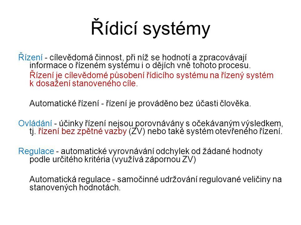 Řídicí systémy Řízení - cílevědomá činnost, při níž se hodnotí a zpracovávají informace o řízeném systému i o dějích vně tohoto procesu.