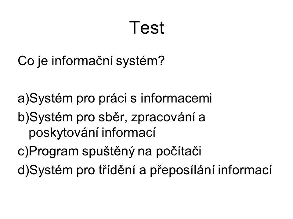 Test Co je informační systém Systém pro práci s informacemi