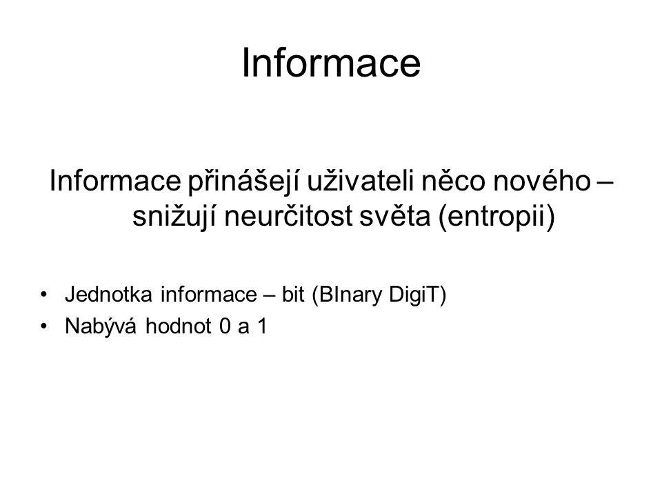 Informace Informace přinášejí uživateli něco nového – snižují neurčitost světa (entropii) Jednotka informace – bit (BInary DigiT)