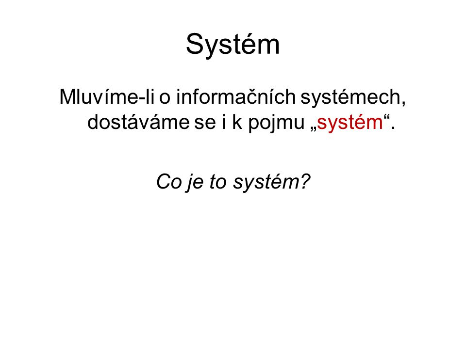 """Systém Mluvíme-li o informačních systémech, dostáváme se i k pojmu """"systém . Co je to systém"""
