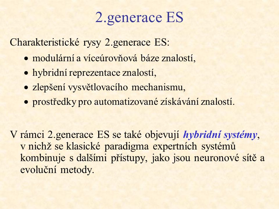 2.generace ES Charakteristické rysy 2.generace ES: