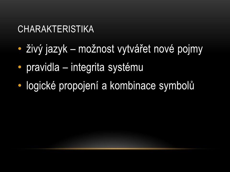 živý jazyk – možnost vytvářet nové pojmy pravidla – integrita systému