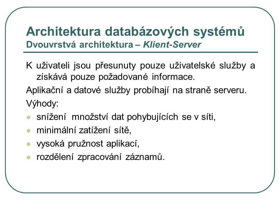 Architektura databázových systémů Dvouvrstvá architektura – Klient-Server