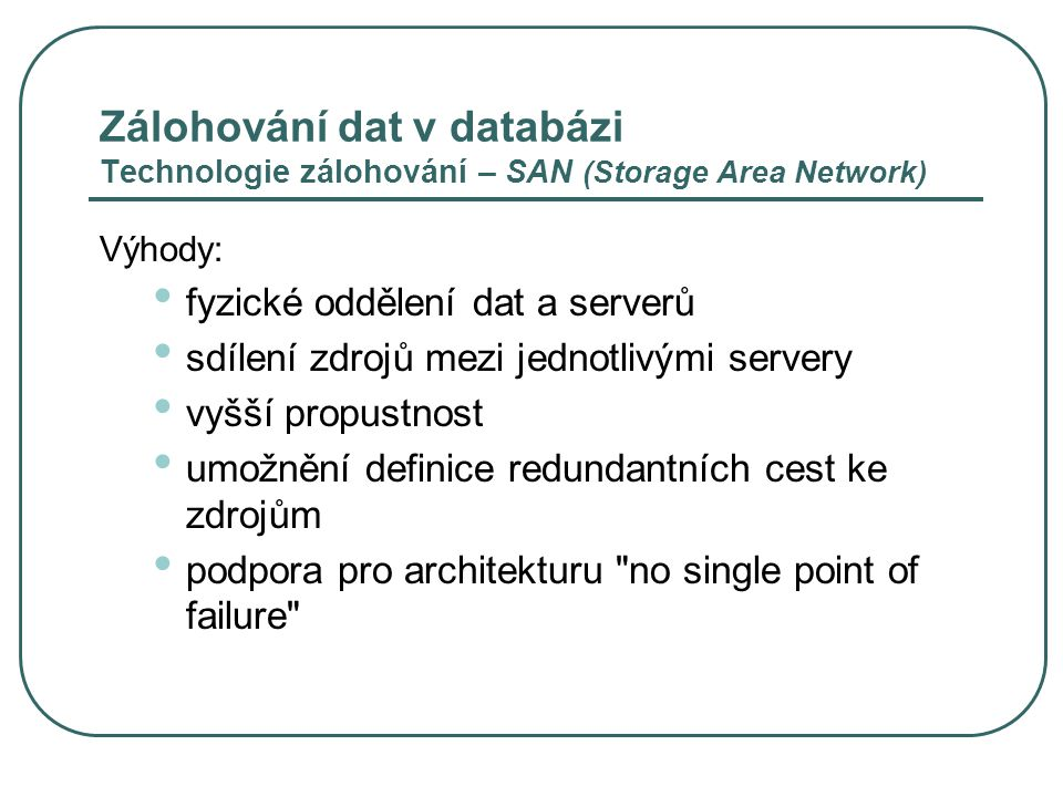 Zálohování dat v databázi Technologie zálohování – SAN (Storage Area Network)