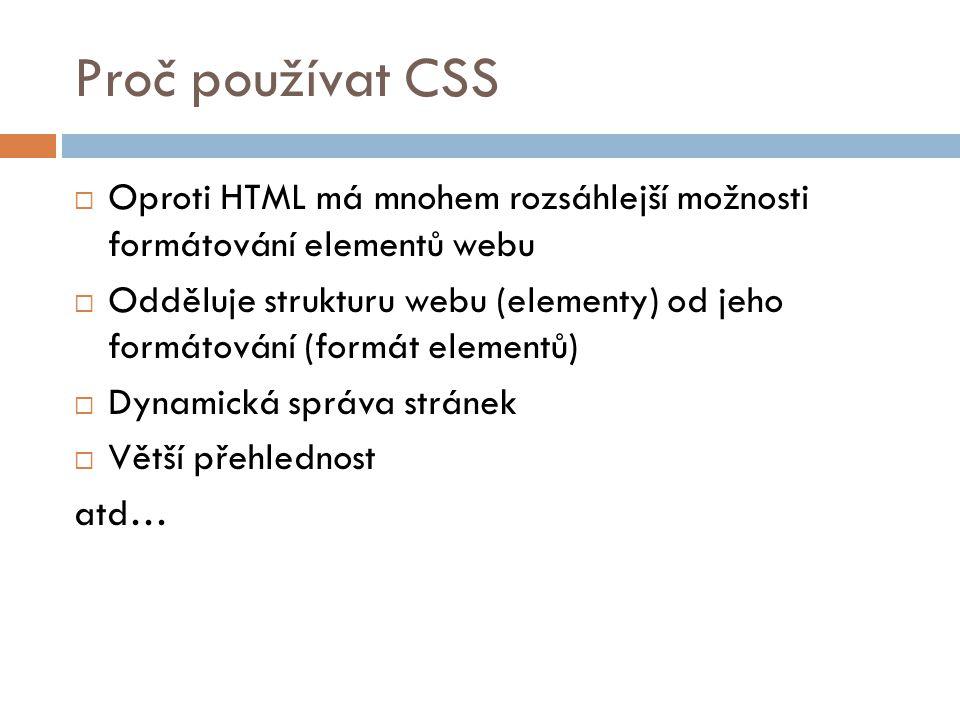 Proč používat CSS Oproti HTML má mnohem rozsáhlejší možnosti formátování elementů webu.