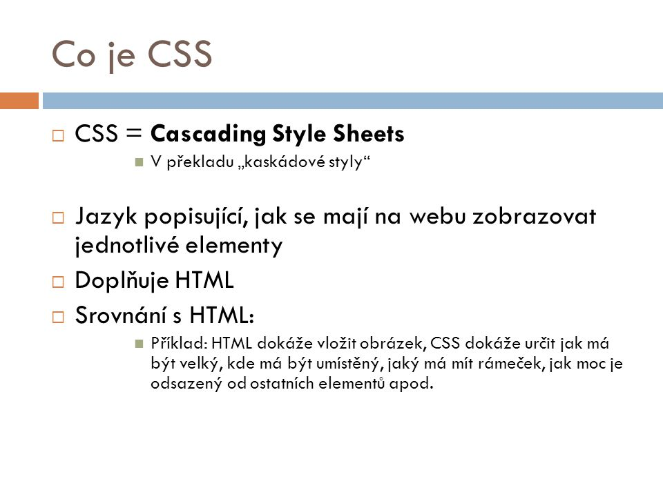 Co je CSS CSS = Cascading Style Sheets