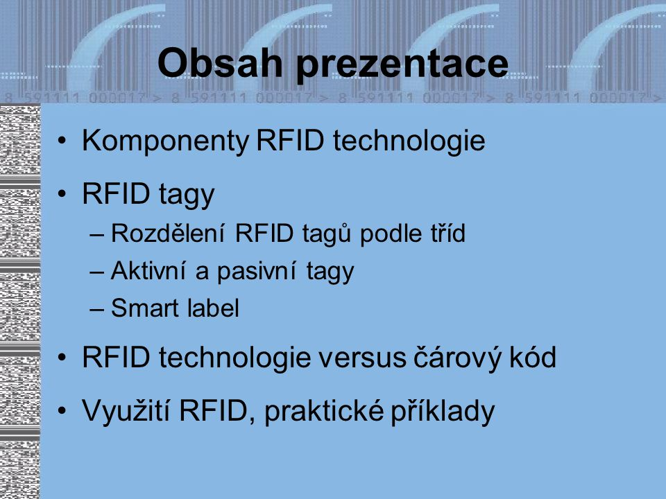 Obsah prezentace Komponenty RFID technologie RFID tagy