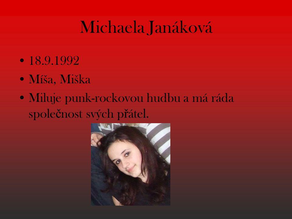 Michaela Janáková 18.9.1992 Míša, Miška