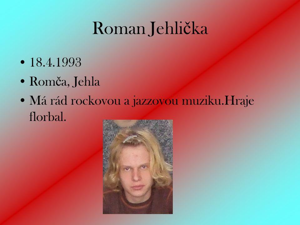 Roman Jehlička 18.4.1993 Romča, Jehla