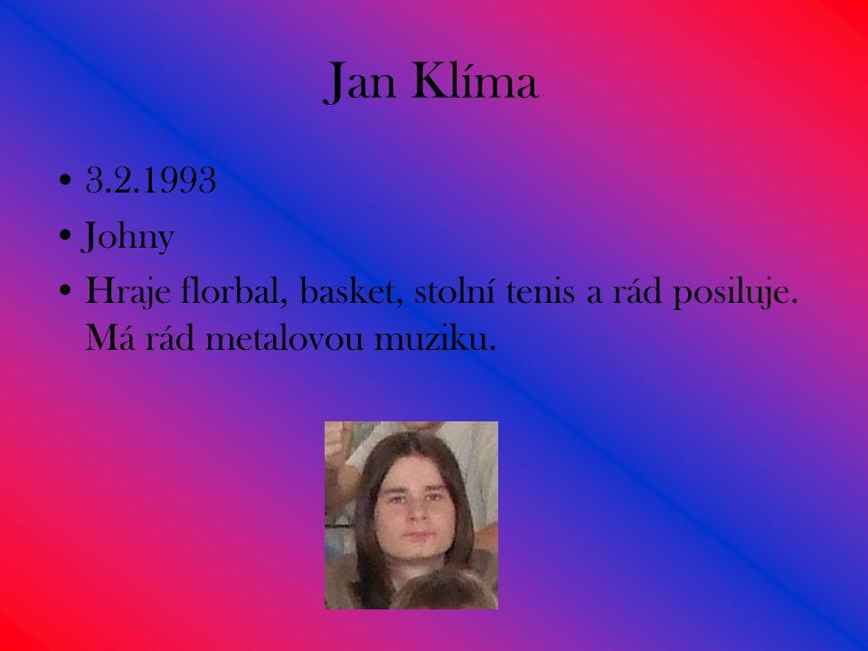 Jan Klíma 3.2.1993. Johny. Hraje florbal, basket, stolní tenis a rád posiluje.
