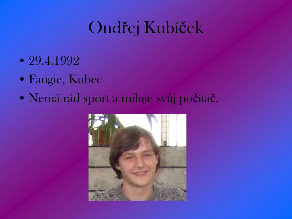 Ondřej Kubíček 29.4.1992 Fangie, Kubec