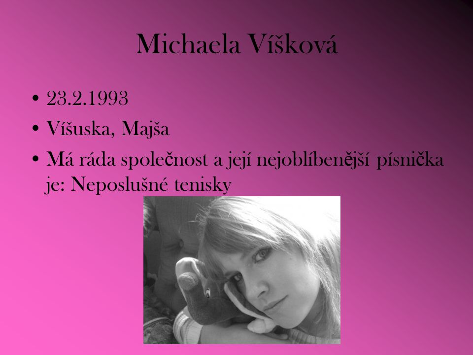 Michaela Víšková 23.2.1993 Víšuska, Majša