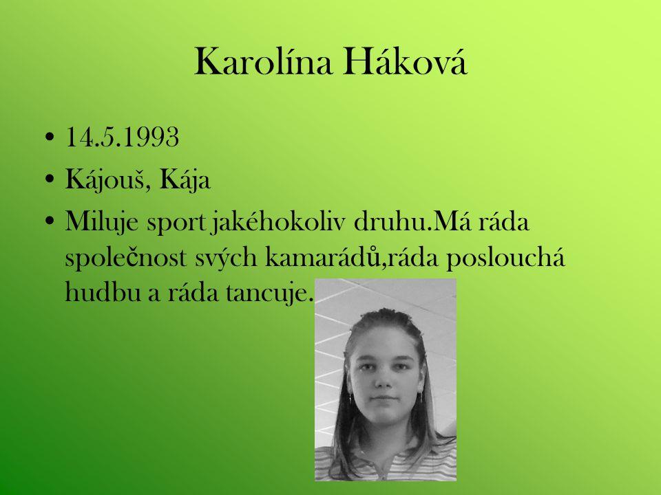 Karolína Háková 14.5.1993 Kájouš, Kája