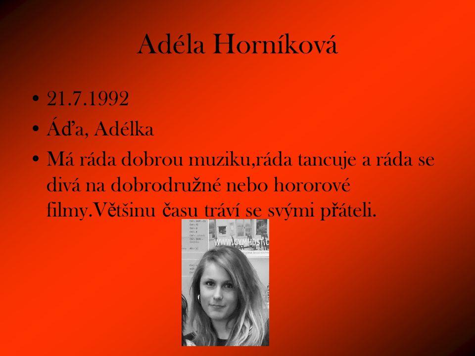 Adéla Horníková 21.7.1992 Áďa, Adélka