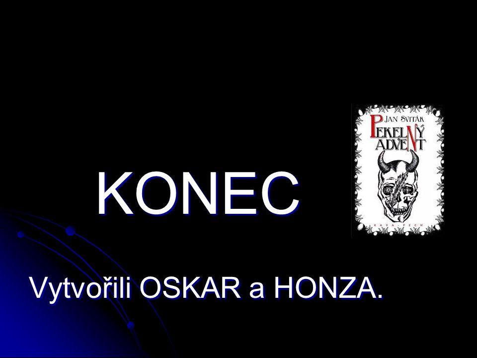 KONEC Vytvořili OSKAR a HONZA.