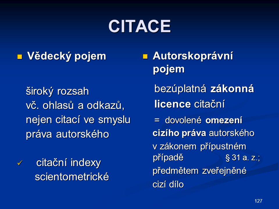 CITACE Autorskoprávní pojem Vědecký pojem bezúplatná zákonná