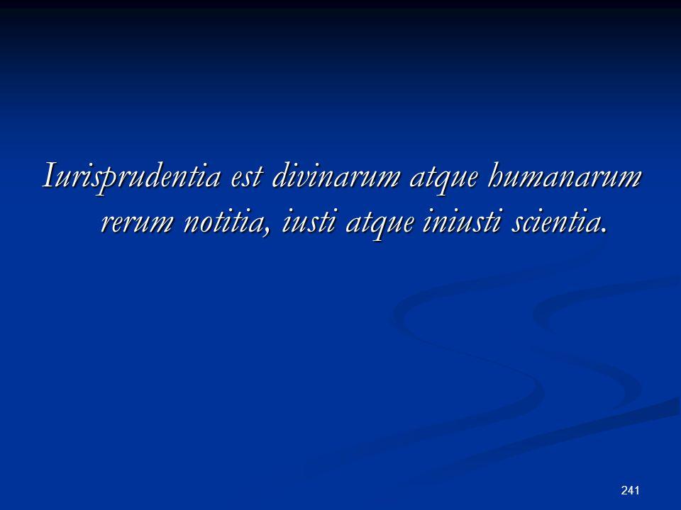 Iurisprudentia est divinarum atque humanarum rerum notitia, iusti atque iniusti scientia.