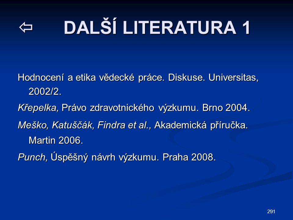  DALŠÍ LITERATURA 1 Hodnocení a etika vědecké práce. Diskuse. Universitas, 2002/2. Křepelka, Právo zdravotnického výzkumu. Brno 2004.