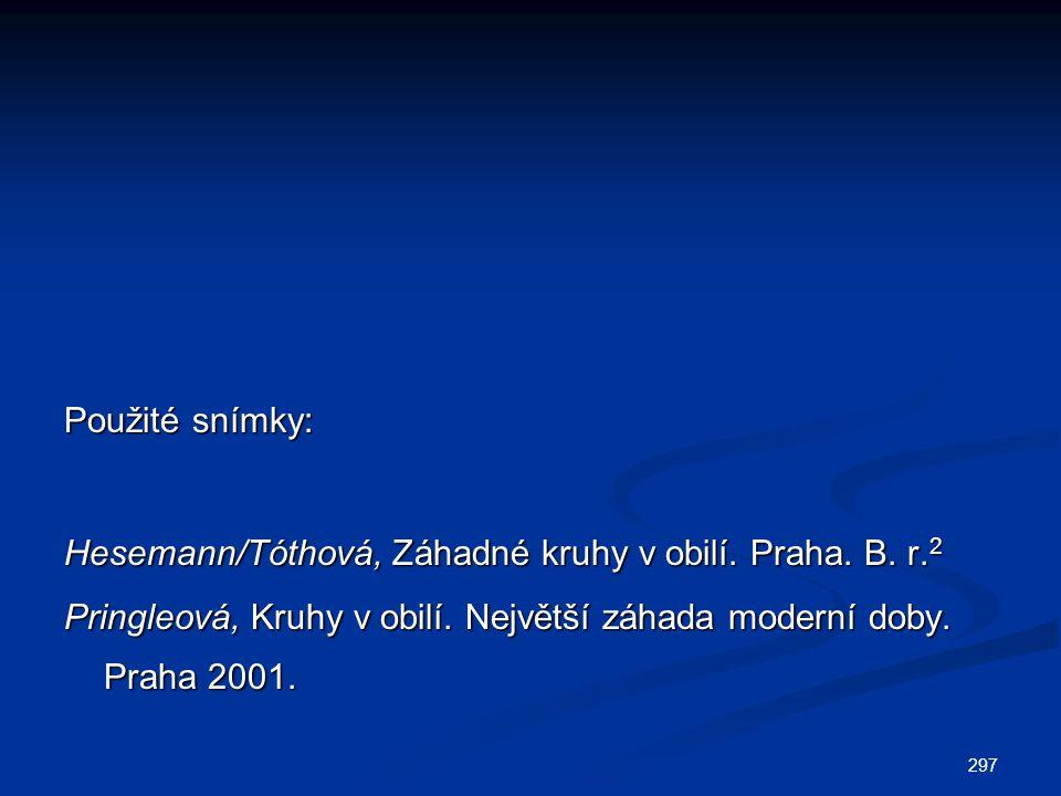 Použité snímky: Hesemann/Tóthová, Záhadné kruhy v obilí.