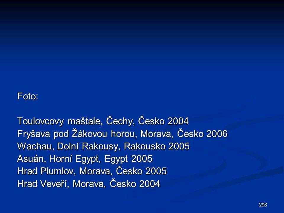Foto: Toulovcovy maštale, Čechy, Česko 2004. Fryšava pod Žákovou horou, Morava, Česko 2006. Wachau, Dolní Rakousy, Rakousko 2005.