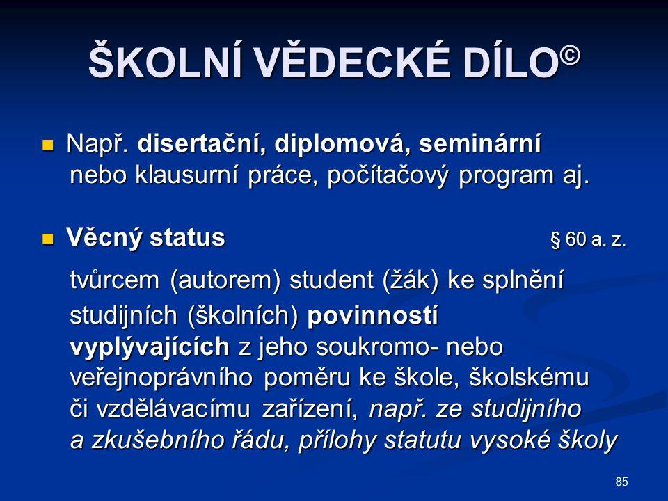 ŠKOLNÍ VĚDECKÉ DÍLO© Např. disertační, diplomová, seminární