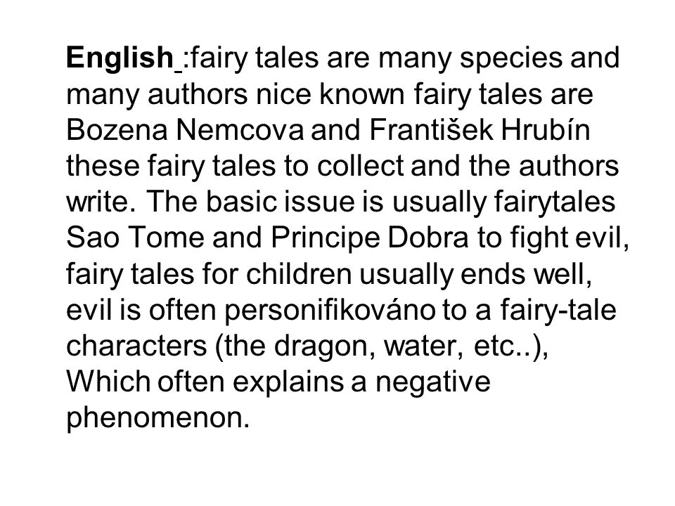 English :fairy tales are many species and many authors nice known fairy tales are Bozena Nemcova and František Hrubín these fairy tales to collect and the authors write.