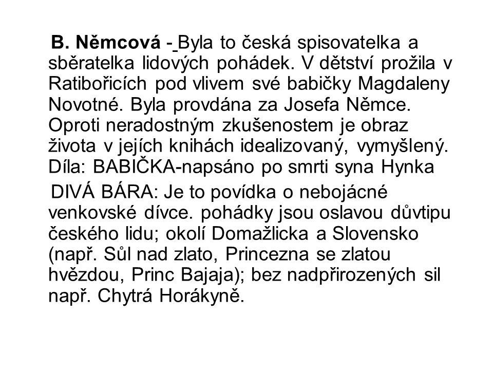 B. Němcová - Byla to česká spisovatelka a sběratelka lidových pohádek