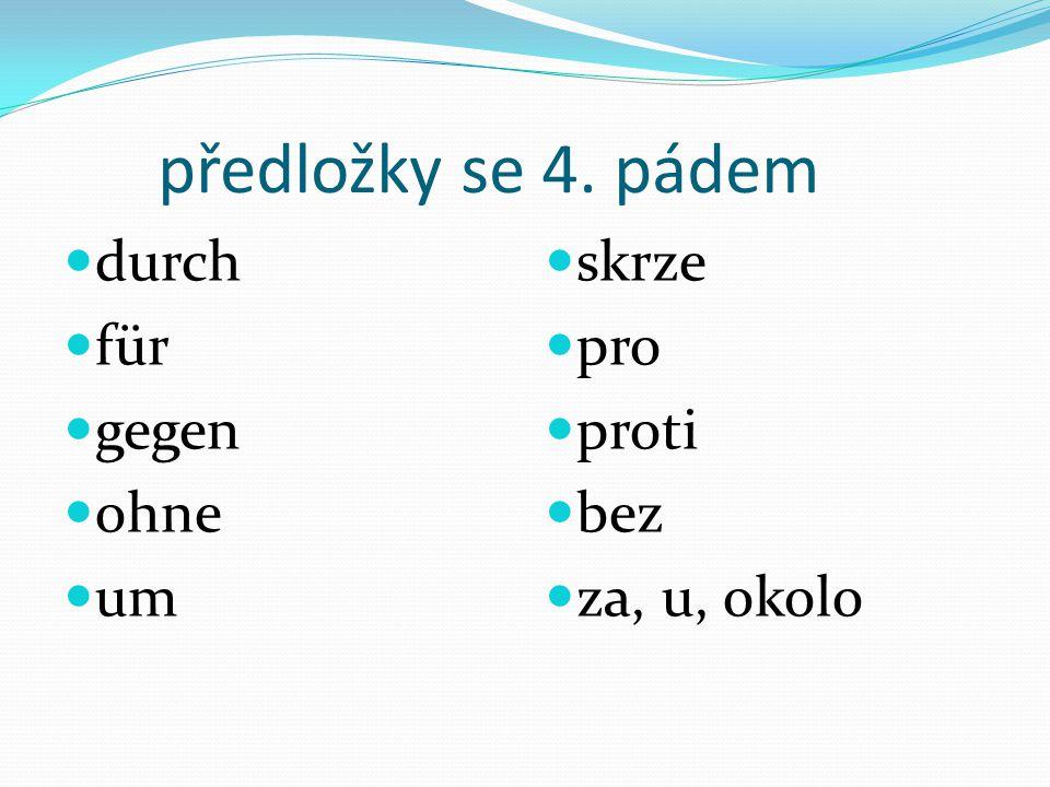předložky se 4. pádem durch für gegen ohne um skrze pro proti bez