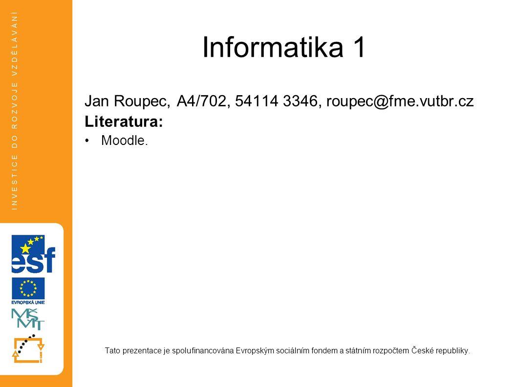 Informatika 1 Jan Roupec, A4/702, 54114 3346, roupec@fme.vutbr.cz