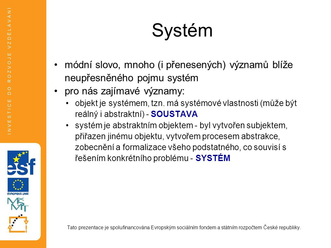 Systém módní slovo, mnoho (i přenesených) významů blíže neupřesněného pojmu systém. pro nás zajímavé významy: