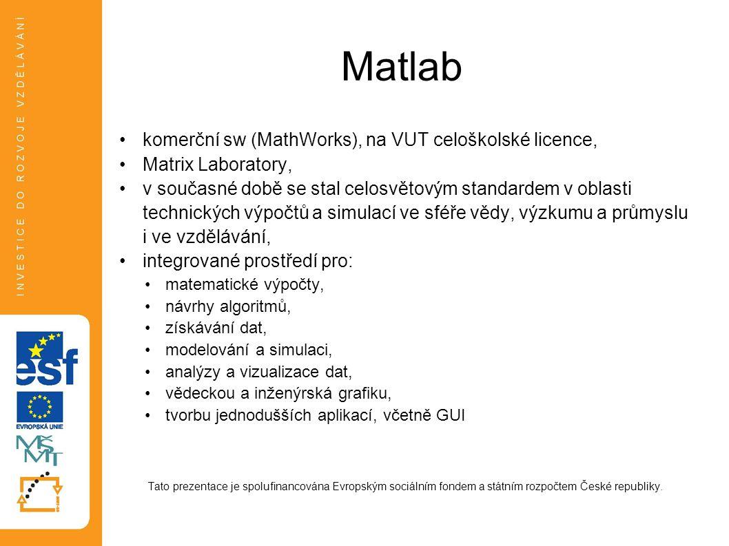 Matlab komerční sw (MathWorks), na VUT celoškolské licence,