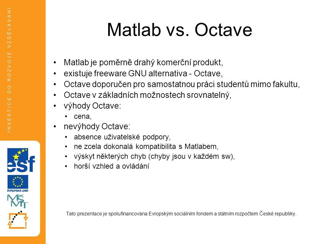 Matlab vs. Octave Matlab je poměrně drahý komerční produkt,