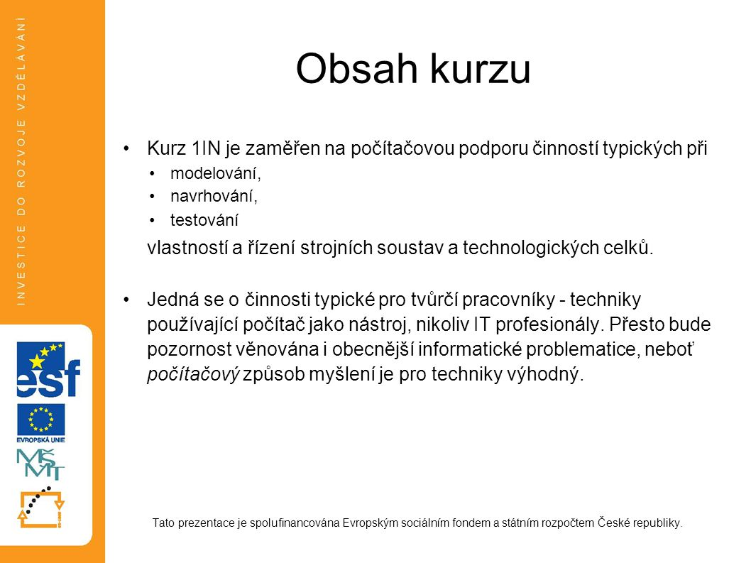 Obsah kurzu Kurz 1IN je zaměřen na počítačovou podporu činností typických při. modelování, navrhování,
