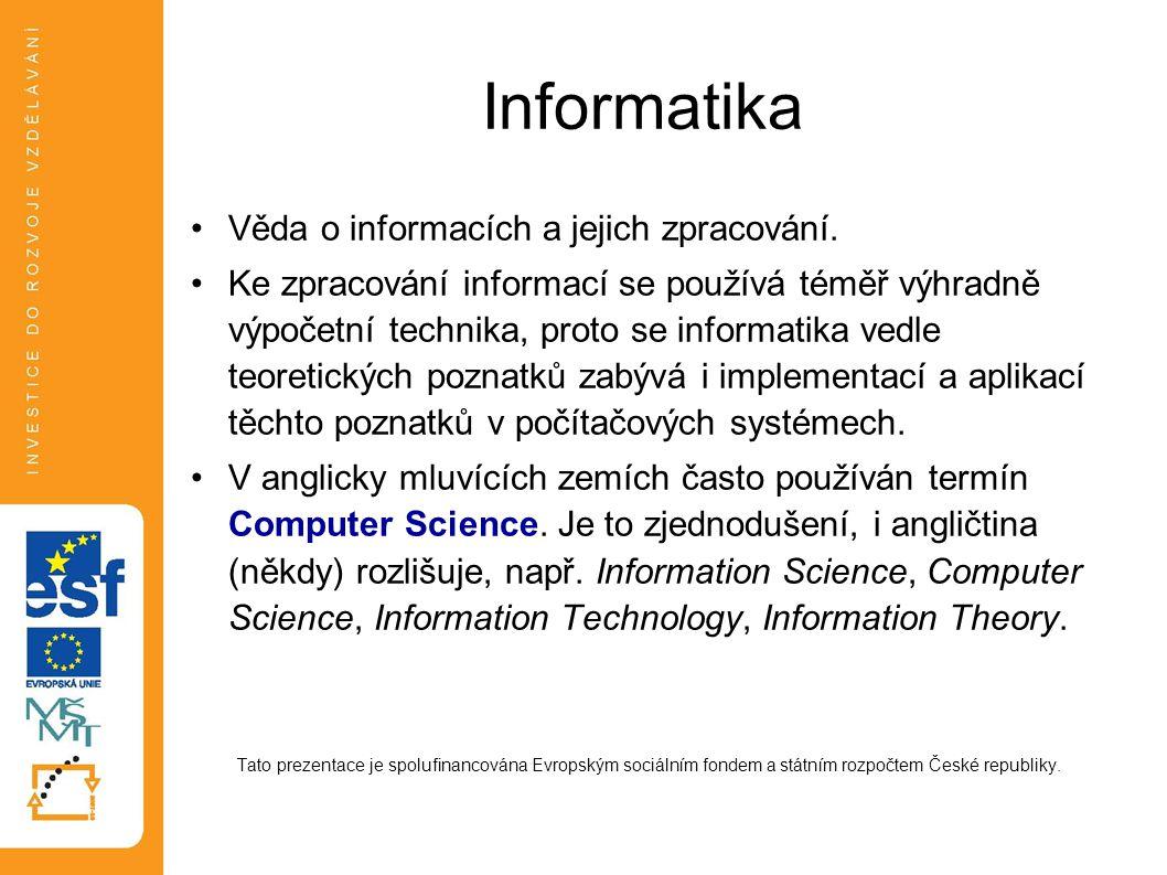 Informatika Věda o informacích a jejich zpracování.