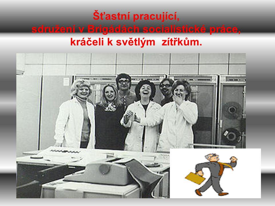 Šťastní pracující, sdružení v Brigádách socialistické práce, kráčeli k světlým zítřkům.