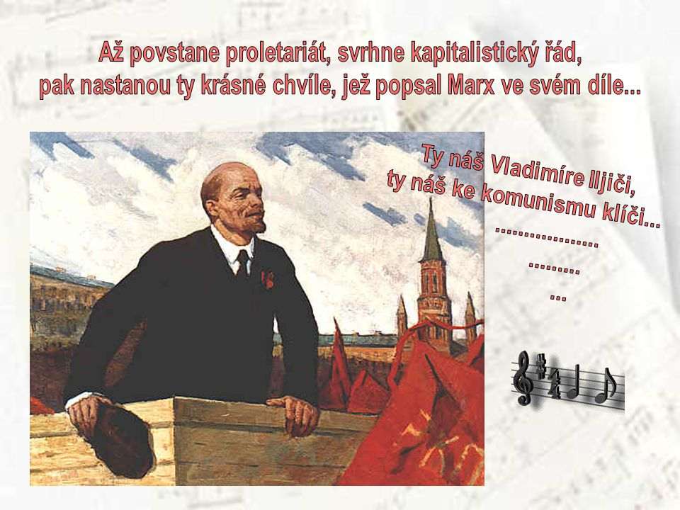 Ty náš Vladimíre Iljiči, ty náš ke komunismu klíči...