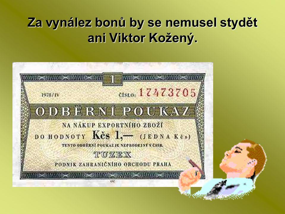 Za vynález bonů by se nemusel stydět ani Viktor Kožený.