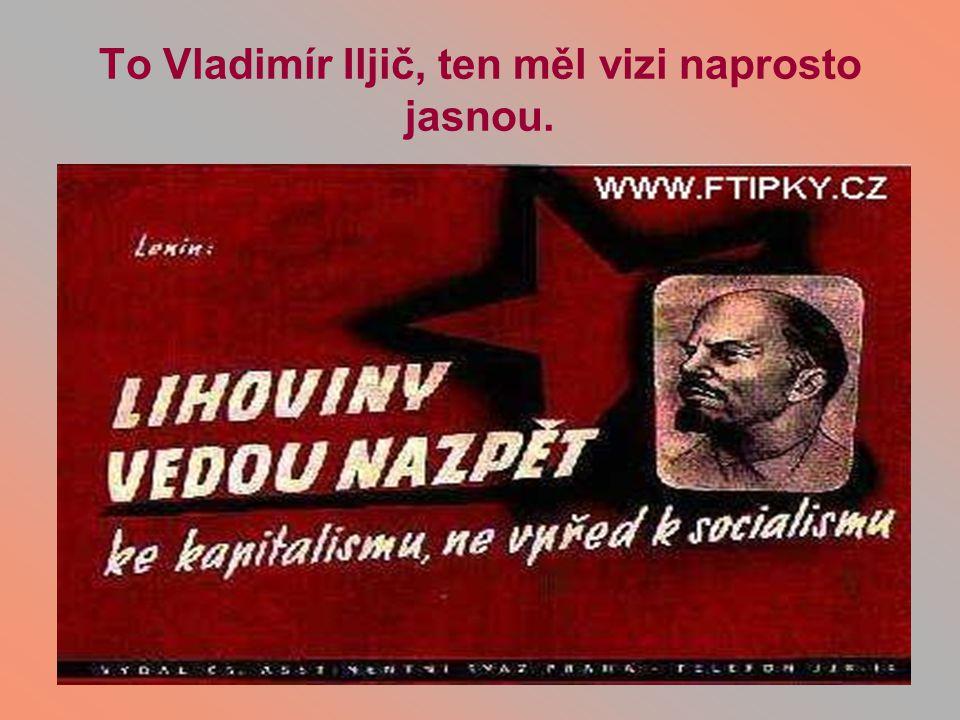 To Vladimír Iljič, ten měl vizi naprosto jasnou.