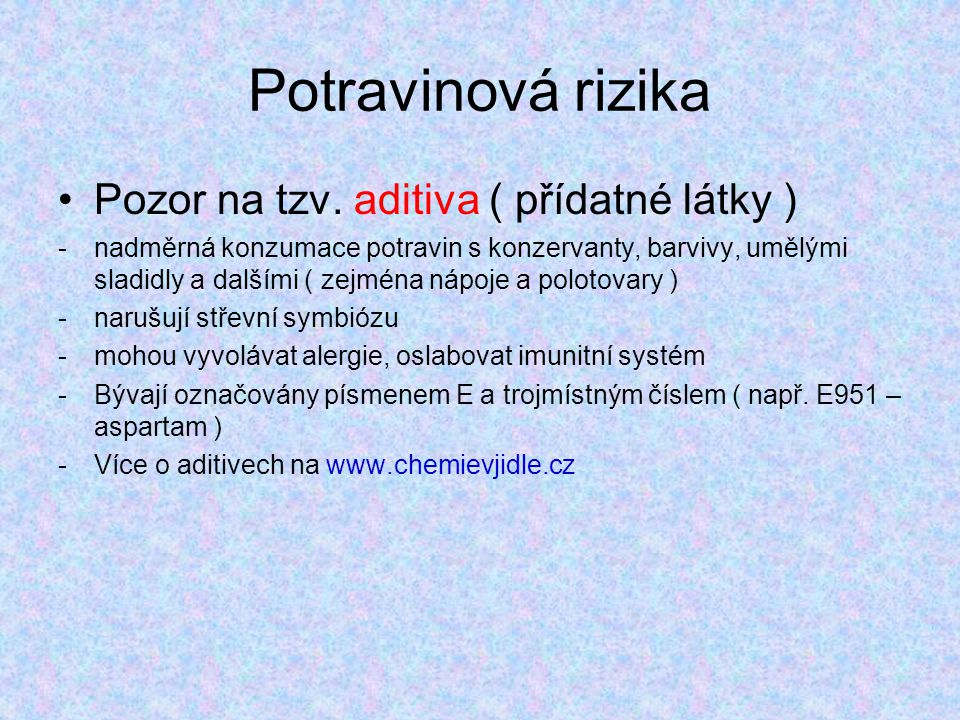 Potravinová rizika Pozor na tzv. aditiva ( přídatné látky )